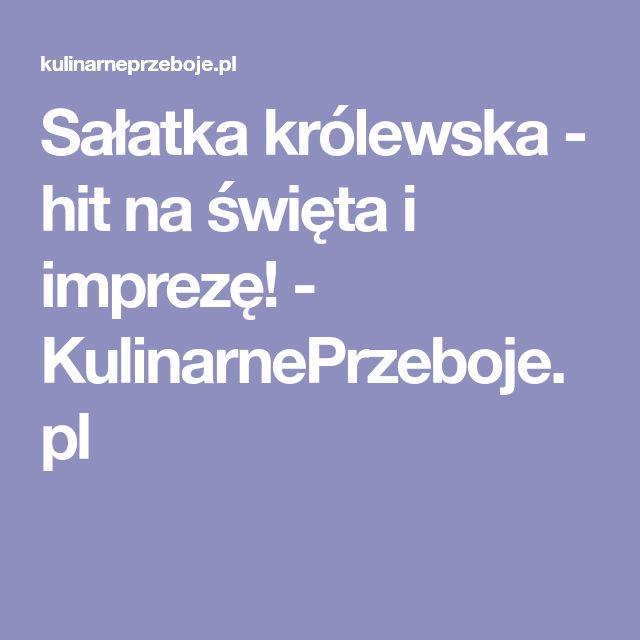 Sałatka królewska - hit na święta i imprezę! - KulinarnePrzeboje.pl