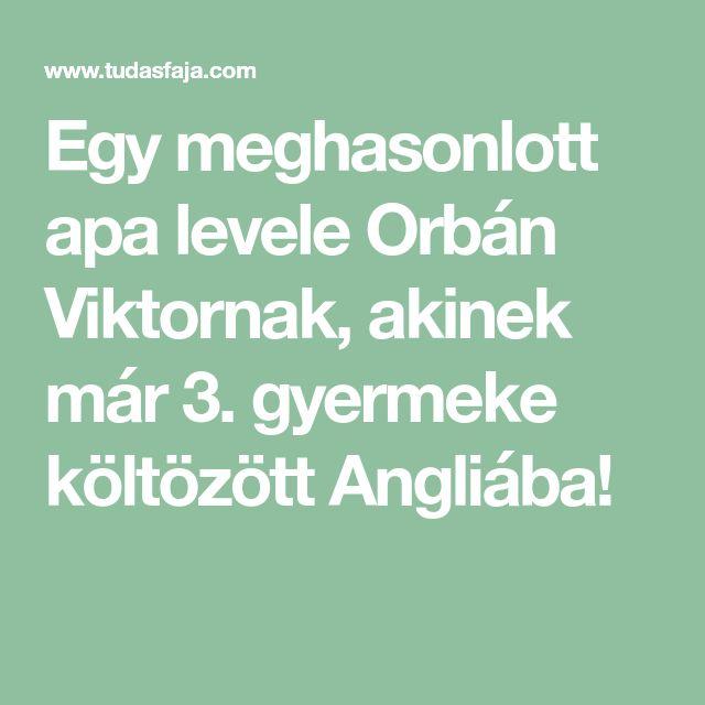 Egy meghasonlott apa levele Orbán Viktornak, akinek már 3. gyermeke költözött Angliába!