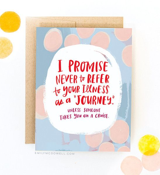 Illness is Not a Journey Empathy Card. A new series of 'empathy cards' for serious illnesses - created by American designer Emily McDowell, herself a cancer survivor.