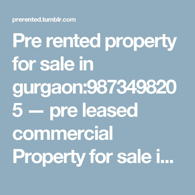 Pre rented property for sale in gurgaon:9873498205 — pre leased commercial Property for sale in Eros...