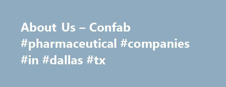 About Us – Confab #pharmaceutical #companies #in #dallas #tx http://pharmacy.remmont.com/about-us-confab-pharmaceutical-companies-in-dallas-tx/  #pharmaceutical contract manufacturing # About Us Confab is a contract development and manufacturing organization (CDMO) with a specialized focus on solid, semi-solid and liquid dosage forms. Located in Saint-Hubert, Quebec, Canada, we provide you with the industry's broadest range of pharmaceutical development and manufacturing capabilities. With…