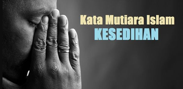 40 Kata Bijak Islami Tentang Kesedihan Dan Penderitaan Hidup