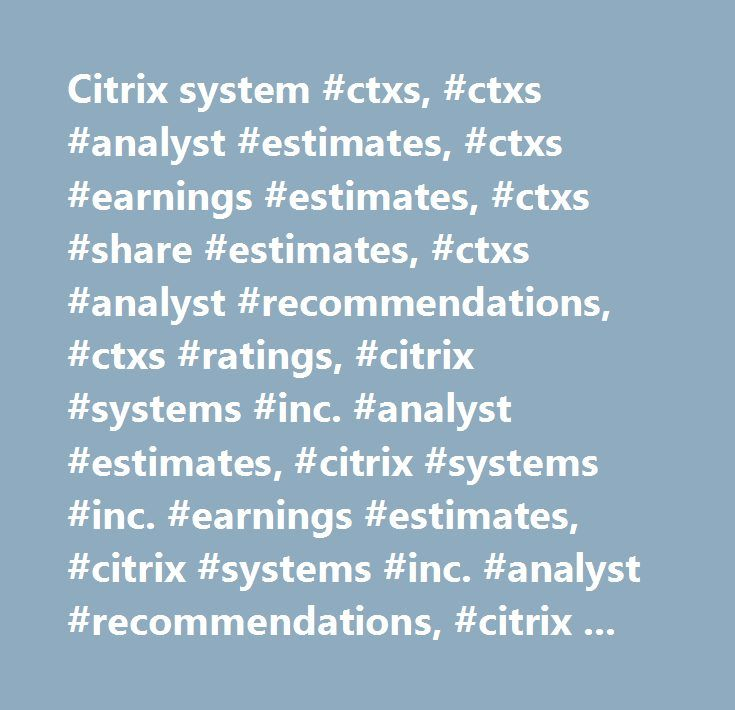Citrix system #ctxs, #ctxs #analyst #estimates, #ctxs #earnings #estimates, #ctxs #share #estimates, #ctxs #analyst #recommendations, #ctxs #ratings, #citrix #systems #inc. #analyst #estimates, #citrix #systems #inc. #earnings #estimates, #citrix #systems #inc. #analyst #recommendations, #citrix #systems #inc. #analyst #ratings…