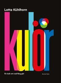Kulör : en bok om vad färg gör (inbunden)