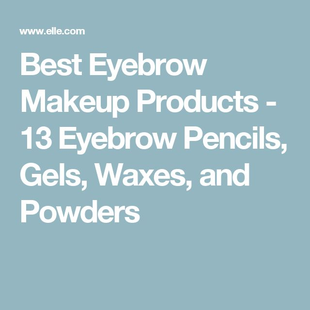 Best Eyebrow Makeup Products - 13 Eyebrow Pencils, Gels, Waxes, and Powders