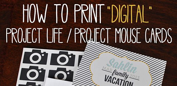 HOW TO Print Digital Project Life or Project Mouse Cards