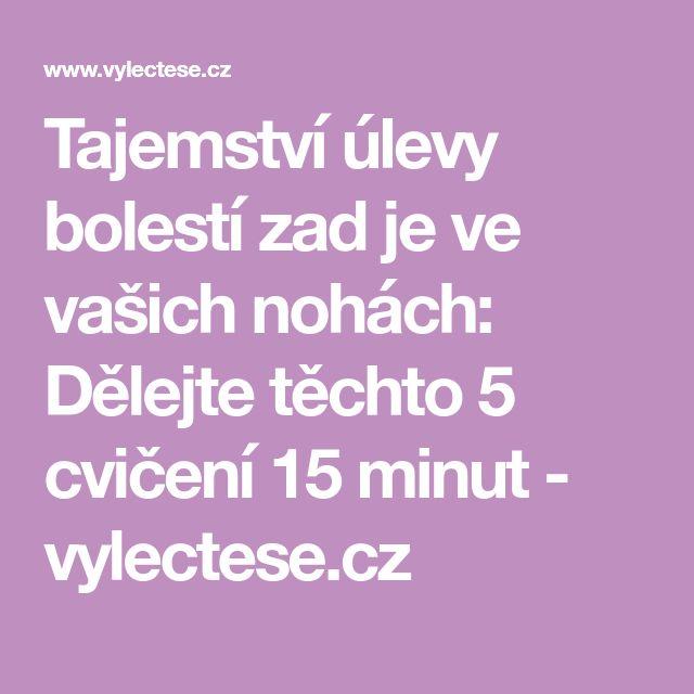 Tajemství úlevy bolestí zad je ve vašich nohách: Dělejte těchto 5 cvičení 15 minut - vylectese.cz