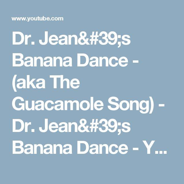 Dr. Jean's Banana Dance - (aka The Guacamole Song) - Dr. Jean's Banana Dance - YouTube