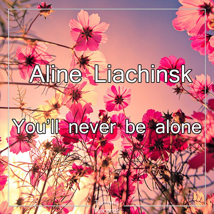 """Aline Liachinsk's new EP, """"You'll Never Be Alone"""", including a Special Edition of the track """"Because Of You"""" !"""