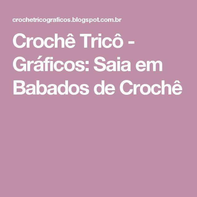 Crochê Tricô - Gráficos: Saia em Babados de Crochê