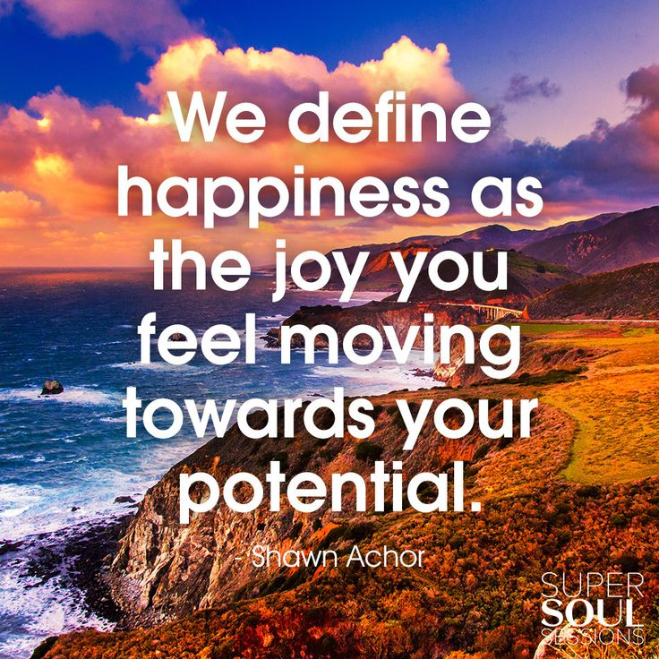 """Shawn Achor Quote about Potential  """"We define happiness as the joy you feel moving towards your potential.""""<br />"""