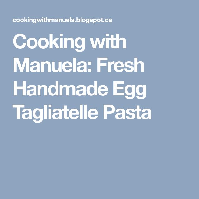 Cooking with Manuela: Fresh Handmade Egg Tagliatelle Pasta