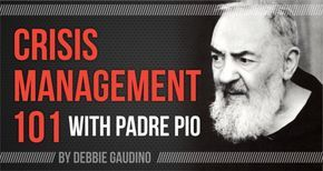 Crisis Management 101 with Padre Pio