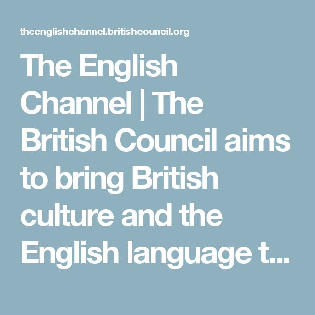 The English Channel | The British Council aims to bring British culture and the English language to millions across the globe.