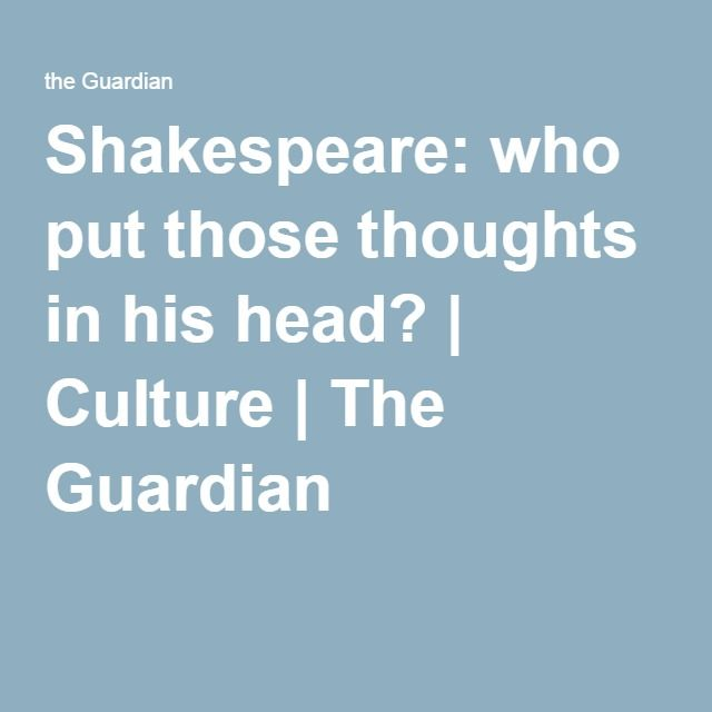 Shakespeare: who put those thoughts in his head?   Culture   The Guardian