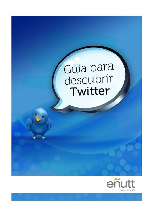 Guía para descubrir Twitter  Descarga desde:   http://www.enutt.net/noticias/noticias/guia_para_descubrir_twitter.html