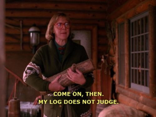 "The log is equal opportunity. | 13 Things One Must Know About The Log Lady Of ""Twin Peaks"""