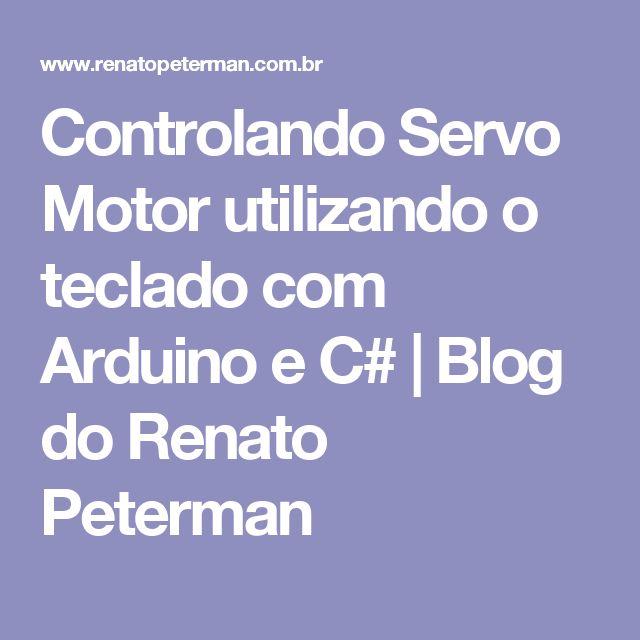 Controlando Servo Motor utilizando o teclado com Arduino e C# | Blog do Renato Peterman