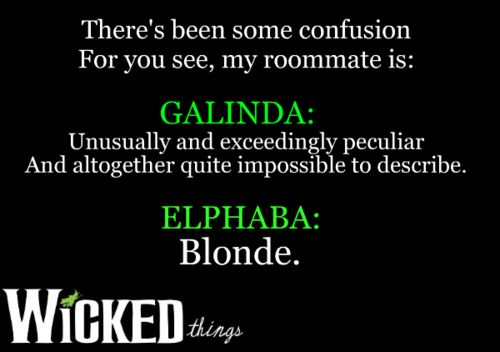 Wicked Quote. Song-What is this Feeling. I just love how Elphaba describes Galinda in one word.