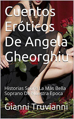 Cuentos Eróticos De Angela Gheorghiu: Historias Sobre La Más Bella Soprano De Nuestra Epoca de Gianni Truvianni https://www.amazon.es/dp/B010J3832E/ref=cm_sw_r_pi_dp_7Oq.wbK99872N
