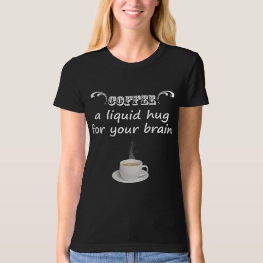 Coffee a Liquid Hug for your Brain Women's T-Shirt