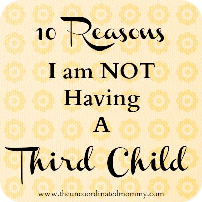 10 Reasons I Am Not Having A Third Child - The UnCoordinated Mommy