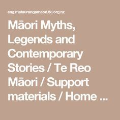 Māori Myths, Legends and Contemporary Stories / Te Reo Māori / Support materials / Home - Mātauranga Māori