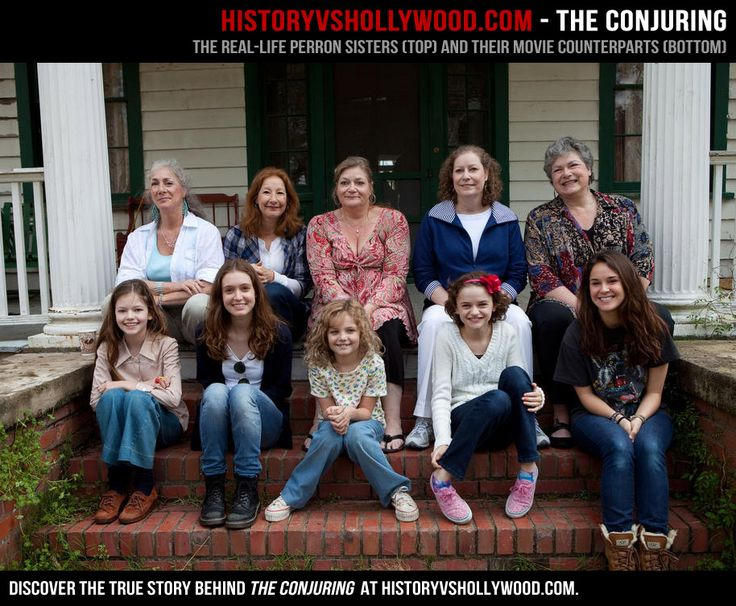 The Conjuring (2013). Starring Patrick Wilson, Vera Farmiga, Lili Taylor, Ron Livingston based on the case files of Ed & Lorraine Warren. Photo of real life Perron sisters and their movie counterparts. Visit website, it shows photos of all the real life people vs the actors.