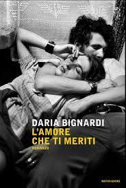 DARIA BIGNARDI, L'amore che ti meriti, Mondadori, 2014. Grazie Daria per questa storia, per la descrizione di Ferrara e per la un racconto di amore e di dolore.