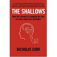 """""""The Shallows: How the Internet is Changing the Way We Think, Read and Remember"""" by Nicholas Carr"""