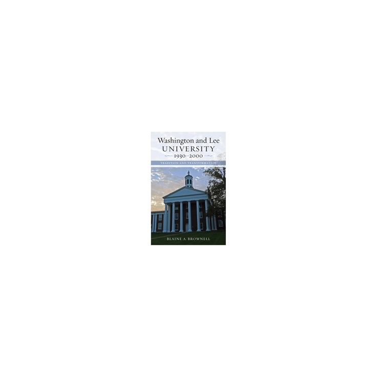 Washington and Lee University, 1930-2000 : Tradition and Transformation (Hardcover) (Blaine A. Brownell)