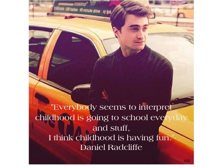 "Daniel Radcliffe ..Quote on Childhood. from the Biography DVD: ""Harry Potter Kids"""