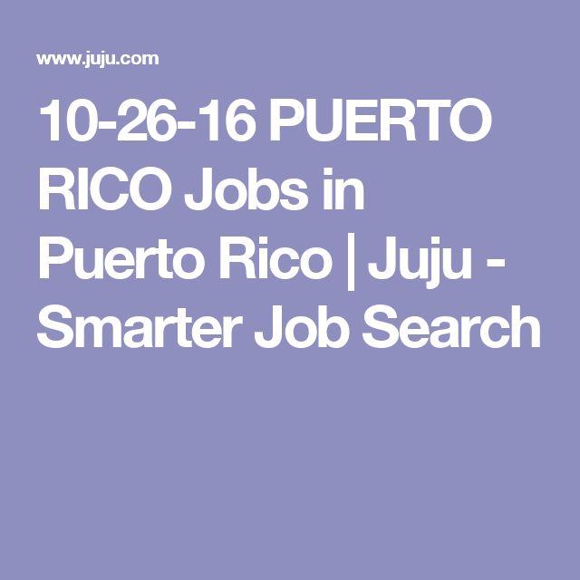 10-26-16 PUERTO RICO Jobs in Puerto Rico | Juju - Smarter Job Search