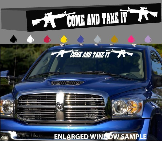 Come And Take It Windshield Decal Banner Assault Rifle Gun
