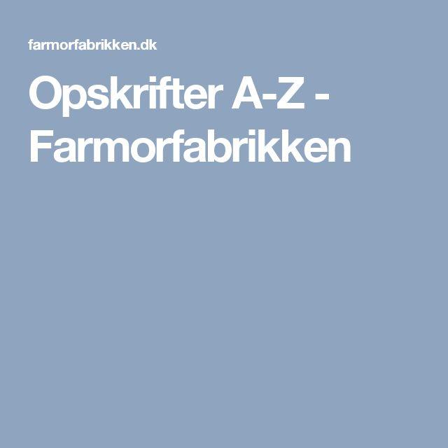 Opskrifter A-Z - Farmorfabrikken