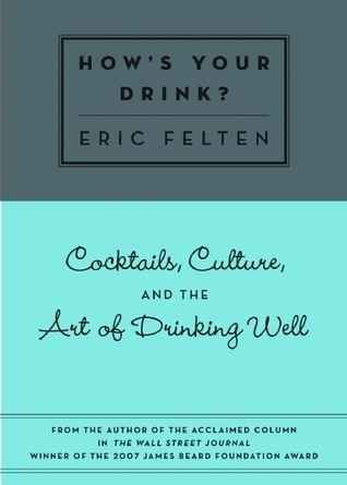 How's Your Drink?, by Eric Felten
