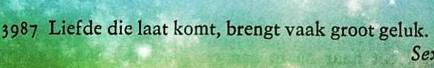 Deze spreuk komt uit een oud citaten boek die mijn moeder ooit heeft gekregen in haar jeugd, net als ik is ze dol op spreuken.