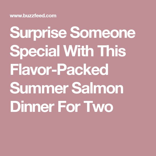 Surprise Someone Special With This Flavor-Packed Summer Salmon Dinner For Two