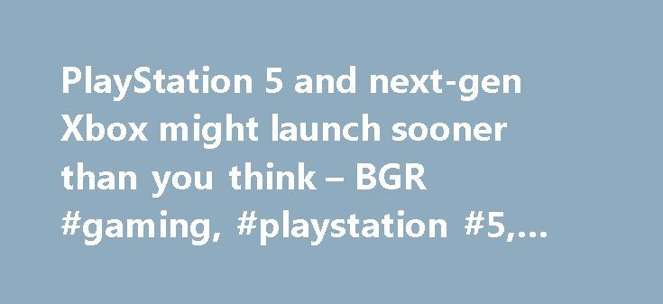 PlayStation 5 and next-gen Xbox might launch sooner than you think – BGR #gaming, #playstation #5, #xbox http://sudan.remmont.com/playstation-5-and-next-gen-xbox-might-launch-sooner-than-you-think-bgr-gaming-playstation-5-xbox/  # The next Xbox and the PlayStation 5 may be already in the making, Senior Vice President and Chief Financial Office of AMD Devinder Kumar seemed to suggest on Tuesday at a Bank of America Merrill Lynch Global Technology Conference, without providing any specific…