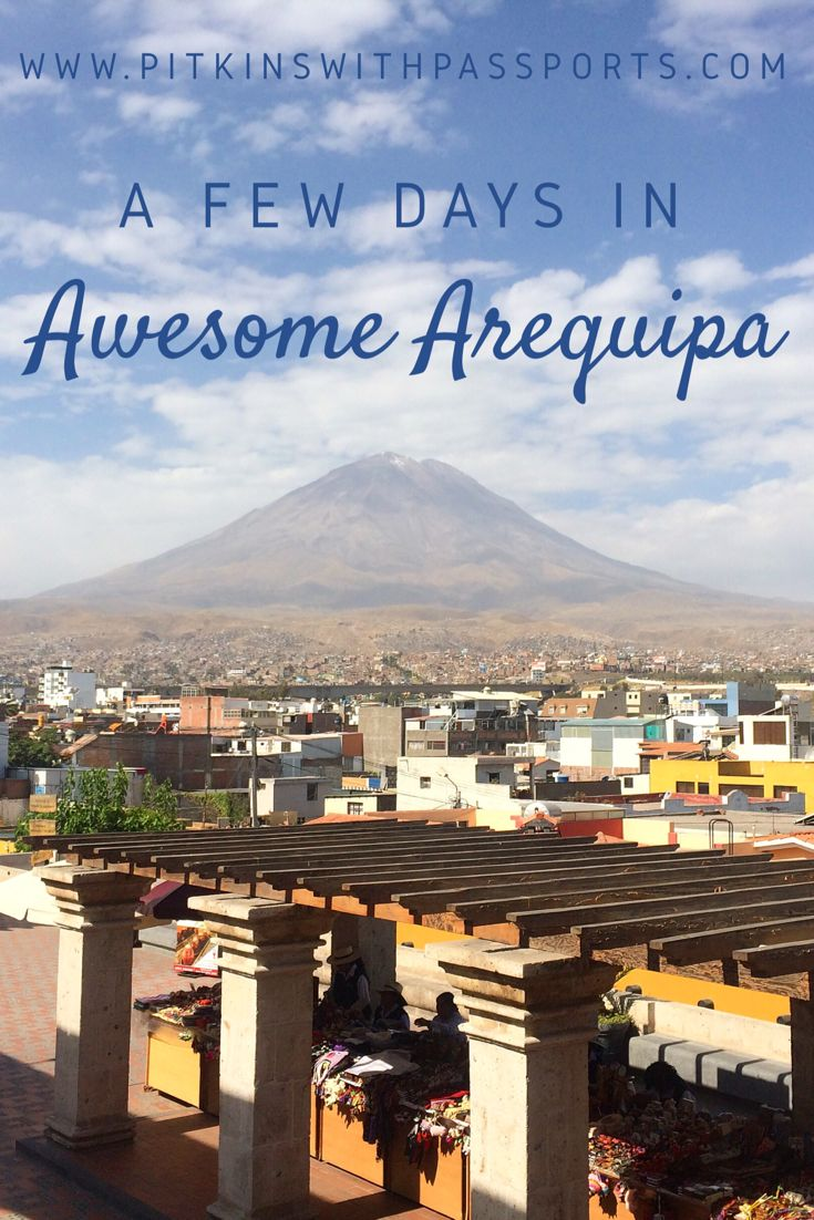"""Peru's """"White City"""" of Arequipa is such a beautiful and chilled out place to spend a few days. It's also a great base for visiting the incredible Colca Canyon!"""