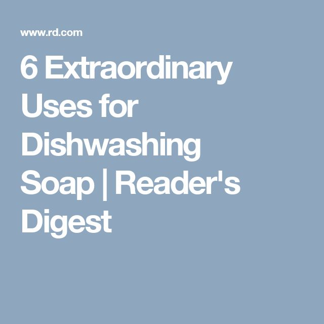 6 Extraordinary Uses for Dishwashing Soap | Reader's Digest