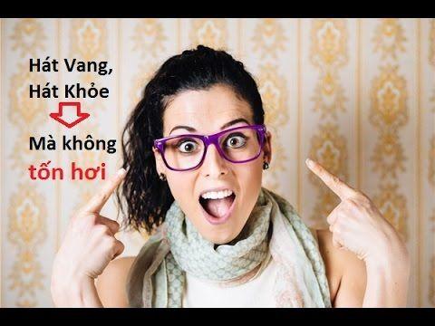 Phần 4 - Làm thế nào để Hát Karaoke Vang,  khỏe, cao hơn mà không tốn hơi