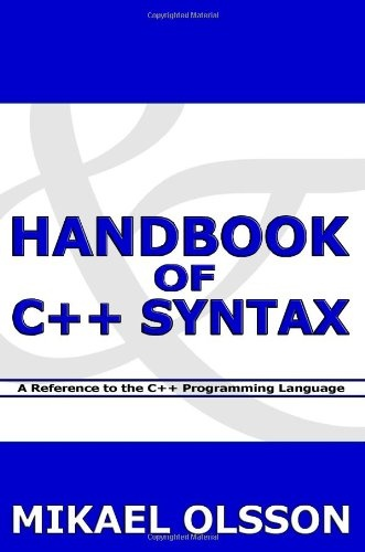 Bestseller Books Online Handbook of C++ Syntax: A Reference to the C++ Programming Language Mikael Olsson $14.35  - http://www.ebooknetworking.net/books_detail-1463574827.html