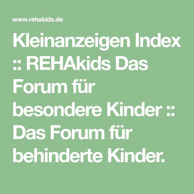 Kleinanzeigen Index :: REHAkids Das Forum für besondere Kinder :: Das Forum für behinderte Kinder.