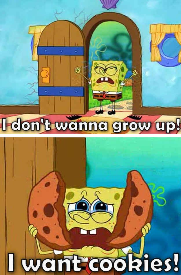 Growing up is pretty much the worst thing that can happen to anyone. And 22 other wise things Spongebob has taught us