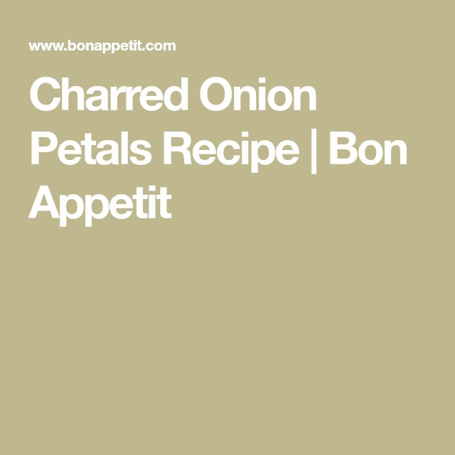 Charred Onion Petals Recipe | Bon Appetit