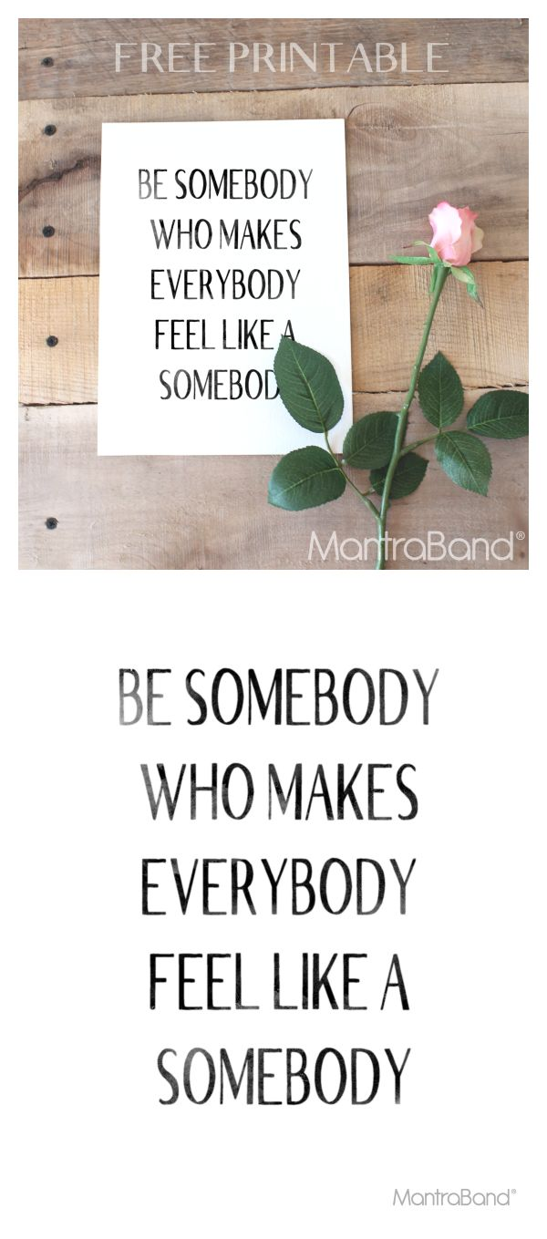 Free Printable: Be Somebody Who Makes Everybody Feel Like