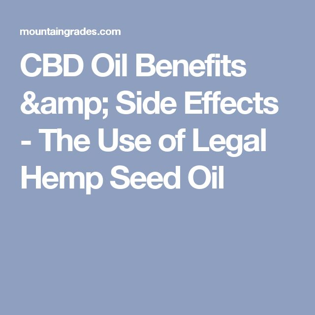 CBD Oil Benefits & Side Effects - The Use of Legal Hemp Seed Oil
