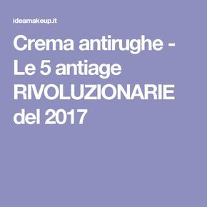 Crema antirughe - Le 5 antiage RIVOLUZIONARIE del 2017