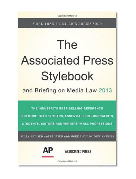The Associated Press Stylebook 2013 (Associated Press Stylebook and Briefing on Media Law)/Associated Press - check out the AP Style Manual App, too!